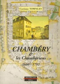 Corinne Townley - Chambéry & les Chambériens - 1660-1792.