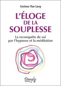 Corinne Van Loey - L'éloge de la souplesse - La reconquête de soi par l'hypnose et la méditation.