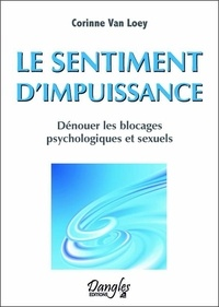 Corinne Van Loey - Le sentiment d'impuissance - Dénouer les blocages psychologiques et sexuels.