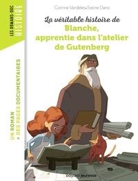 Nancy Pena et Corinne Vandelet - La véritable histoire de Blanche, apprentie dans l'atelier de Gutenberg.