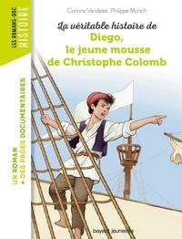 Corinne Vandelet et Philippe Munch - La véritable histoire de Diego, le jeune mousse de Christophe Colomb.