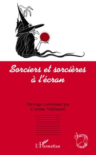 Corinne Vuillaume - Sorciers et sorcières a l'ècran.