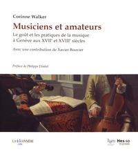 Corinne Walker - Musiciens et amateurs - Le goût et les pratiques de la musique à Genève aux XVIIe et XVIIIe siècles.