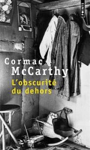 Cormac McCarthy - L'obscurité du dehors.