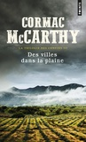 Cormac McCarthy - La trilogie des confins Tome 3 : Des villes dans la plaine.