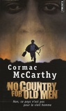 Cormac McCarthy - Non, ce pays n'est pas pour le vieil homme - No Country for Old Men.