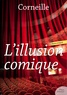 Corneille - L'Illusion comique.