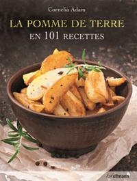 Cornelia Adam - La pomme de terre en 101 recettes.