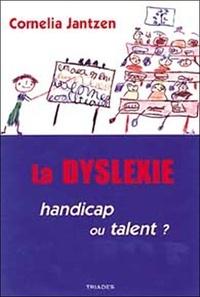 Cornélia Jantzen - La Dyslexie : handicap ou talent?.
