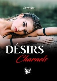 Cornelie - Désirs Charnels.