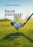 Cornélius Boekema - Sacré parcours! Leçon de golf, leçon de vie.
