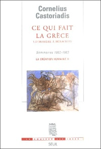 Cornelius Castoriadis - Ce qui fait la Grèce - Tome 1, D'Homère à Héraclite.