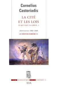 Cornelius Castoriadis - Ce qui fait la Grèce - Tome 2, La cité et les lois.