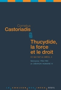 Cornelius Castoriadis - Ce qui fait la Grèce - Tome 3, Thucydide, la force et le droit.