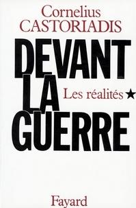 Cornelius Castoriadis - Devant la guerre - Les réalités.