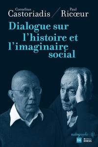 Cornelius Castoriadis et Paul Ricoeur - Dialogue sur l'histoire et l'imaginaire social.