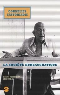 Cornelius Castoriadis - Ecrits politiques 1945-1997 - Volume 5, La société bureaucratique.