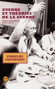 Cornelius Castoriadis - Ecrits politiques, 1945-1997 - Tome 6, Guerre et théories de la guerre.