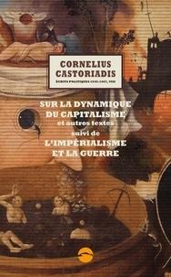 Cornelius Castoriadis - Ecrits politiques 1945-1997 - Volume 8, Sur la dynamique du capitalisme et autres textes suivi de L'impérialisme et la guerre.