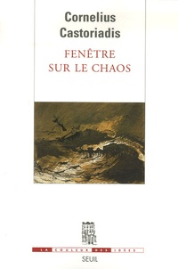 Cornelius Castoriadis - Fenêtre sur le chaos.