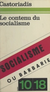 Cornelius Castoriadis - Le contenu du socialisme - Socialisme ou barbarie.
