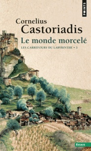 Cornelius Castoriadis - Les carrefours du labyrinthe. - Tome 3, Le monde morcelé.