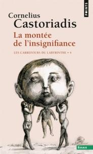 Cornelius Castoriadis - Les carrefours du labyrinthe - Tome 4, La Montée de l'insignifiance.