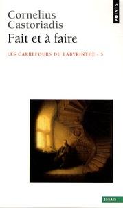Cornelius Castoriadis - Les carrefours du labyrinthe - Tome 5, Fait et à faire.