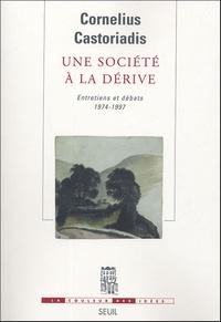 Cornelius Castoriadis - Une société à la dérive - Entretiens et débats, 1974-1997.