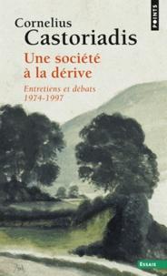 Cornelius Castoriadis - Une société à la dérive - Entretiens et débats (1974-1997).
