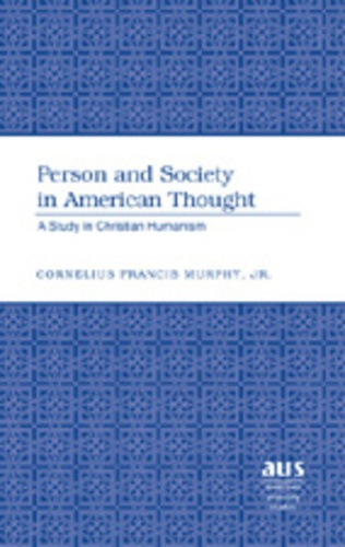 Cornelius francis Murphy - Person and Society in American Thought - A Study in Christian Humanism.