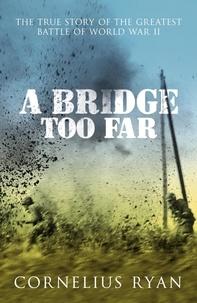 Cornelius Ryan - A Bridge Too Far - The true story of the Battle of Arnhem.