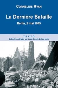 Cornelius Ryan - La Dernière bataille - 2 mai 1945, la chute de Berlin.