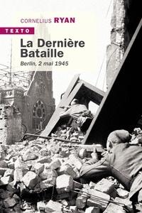 Cornelius Ryan - La dernière bataille - Berlin, 2 mai 1945.