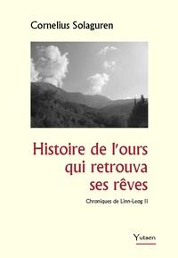 Cornélius Solaguren - Histoire de l'ours qui retrouva ses rêves - Chroniques de Linn-Leog II.