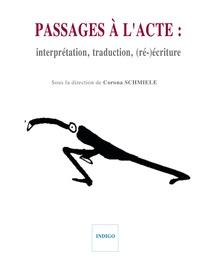 Corona Schmiele et  Collectif - Passages à l'acte - Interprétation, traduction, (ré-)écriture.
