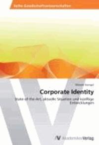 Corporate Identity - State-of-the-Art, aktuelle Situation und künftige Entwicklungen.