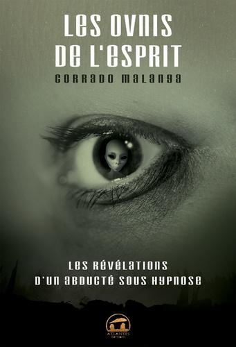 Les OVNIS de l'esprit. Les révélations d'un abducté sous hypnose