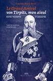 Corrado Pirzio-Biroli - Le Grand Amiral von Tirpitz, mon aïeul - Entre triomphe et désastre.