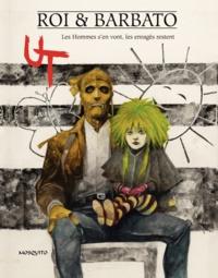 Corrado Roi et Jean-Christophe Barbato - Ut Tome 2 : Les Hommes s'en vont, les enragés restent.