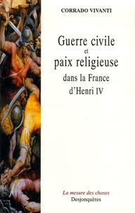 Corrado Vivanti - Guerre civile et paix religieuse dans la France d'Henri IV.