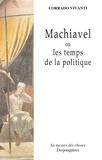 Corrado Vivanti - Machiavel ou les temps de la politique.