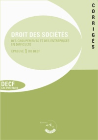Corroy - Droit des sociétés - Des groupements et des entreprises en difficulté Epreuve 1 du DECF Corrigés.