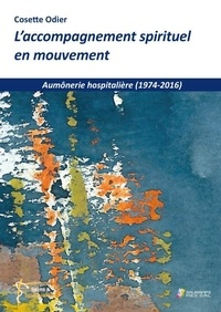Cosette Odier - L'accompagnement spirituel en mouvement - Aumônerie hospitalière (1974-2016).