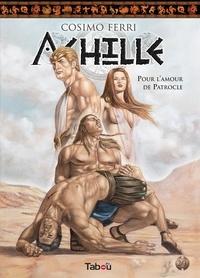 Cosimo Ferri - Achille Tome 2 : Pour l'amour de Patrocle.