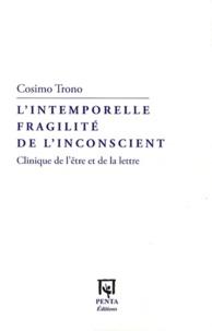 Cosimo Trono - L'intemporelle fragilité de l'inconscient - Clinique de l'être et de la lettre.