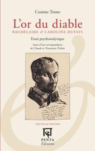 Cosimo Trono - L'or du diable - Baudelaire & Caroline Dufays suivi d'une correspondance de Claude et Vincenette Pichois.