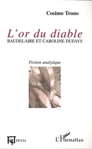 Cosimo Trono - L'or du diable - Baudelaire et Caroline Dufays.