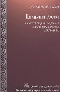 Cosmas k.m. Badasu - Le même et l'autre - Espace et rapports de pouvoir dans le roman français (1871-1914).