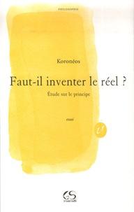Cosmas Koronéos - Faut-il inventer le réel? - Etude sur le principe (Ontologie III).